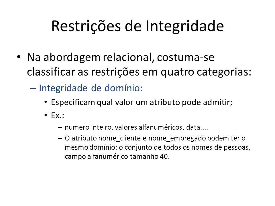 Restrições de Integridade Na abordagem relacional, costuma-se classificar as restrições em quatro categorias: – Integridade de domínio: Especificam qu