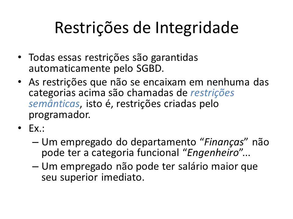 Restrições de Integridade Todas essas restrições são garantidas automaticamente pelo SGBD. As restrições que não se encaixam em nenhuma das categorias