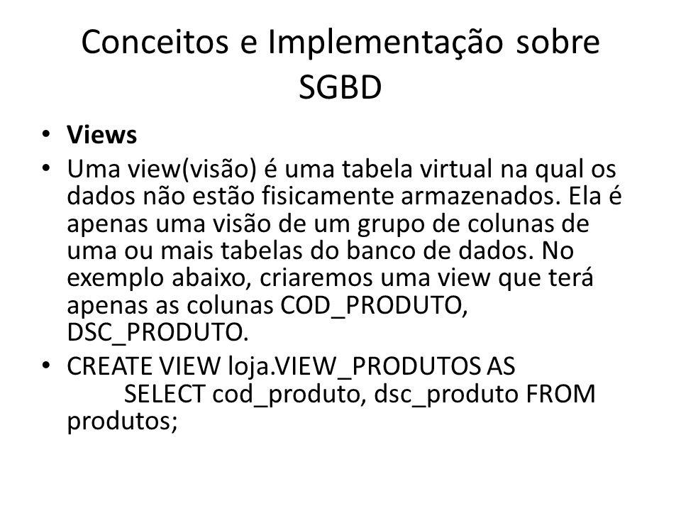 Conceitos e Implementação sobre SGBD Views Uma view(visão) é uma tabela virtual na qual os dados não estão fisicamente armazenados. Ela é apenas uma v