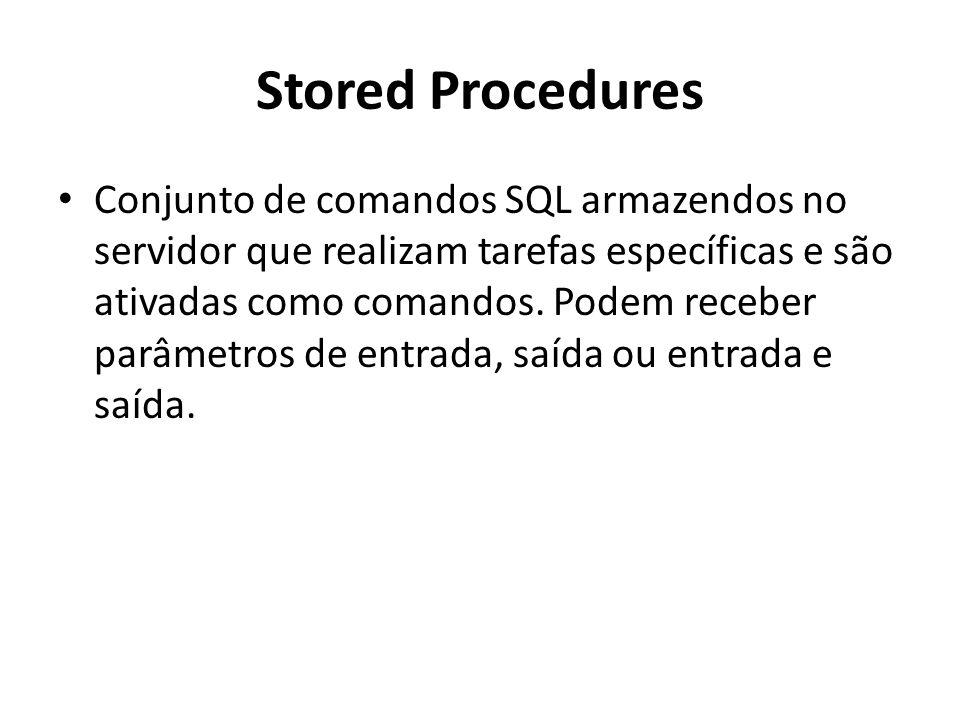 Stored Procedures Conjunto de comandos SQL armazendos no servidor que realizam tarefas específicas e são ativadas como comandos. Podem receber parâmet