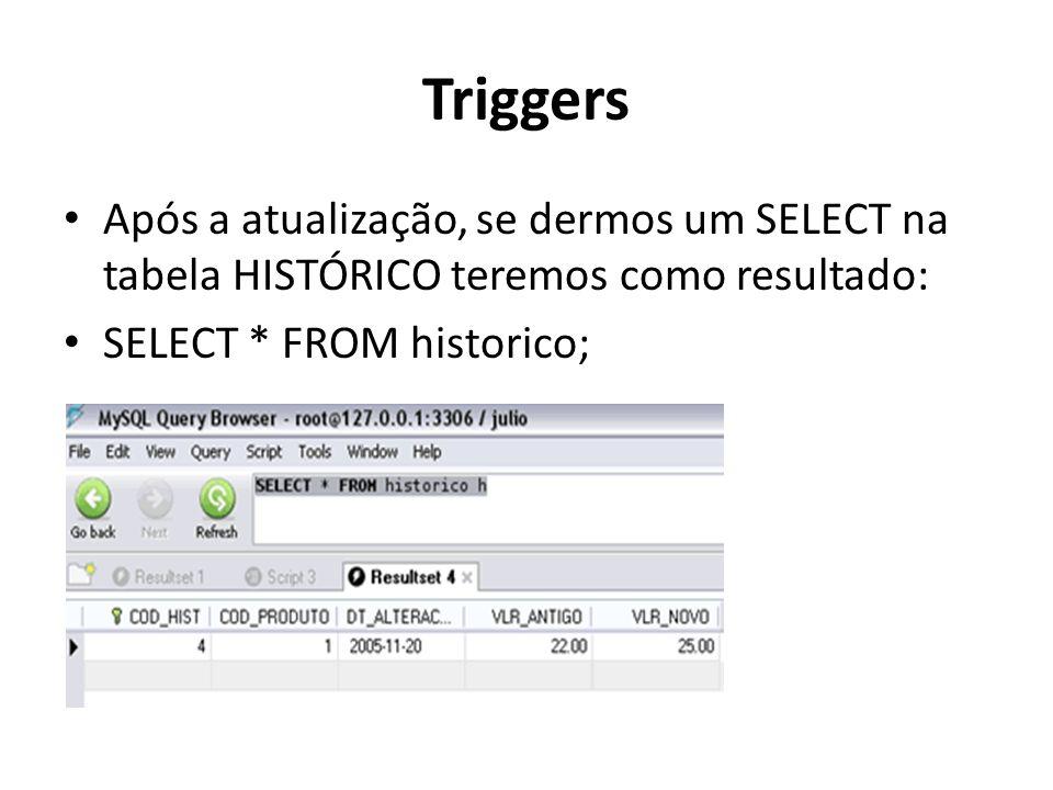Triggers Após a atualização, se dermos um SELECT na tabela HISTÓRICO teremos como resultado: SELECT * FROM historico;