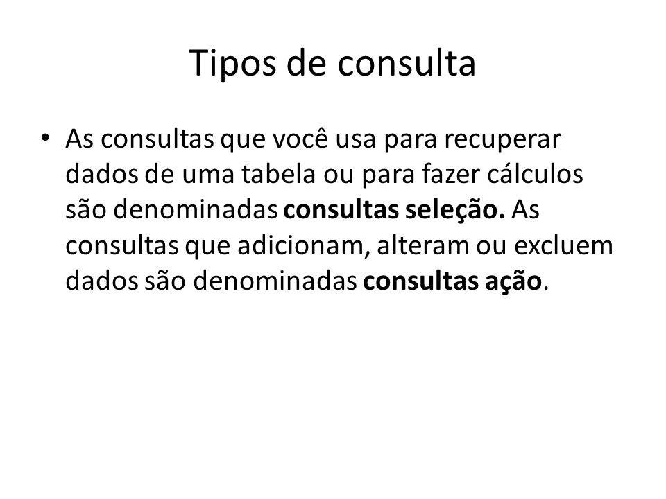 Tipos de consulta As consultas que você usa para recuperar dados de uma tabela ou para fazer cálculos são denominadas consultas seleção. As consultas