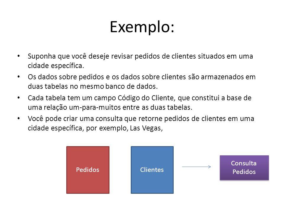 Exemplo: Suponha que você deseje revisar pedidos de clientes situados em uma cidade específica. Os dados sobre pedidos e os dados sobre clientes são a