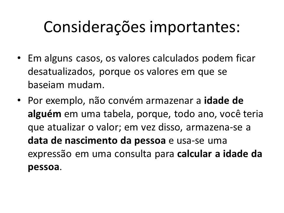 Considerações importantes: Em alguns casos, os valores calculados podem ficar desatualizados, porque os valores em que se baseiam mudam. Por exemplo,