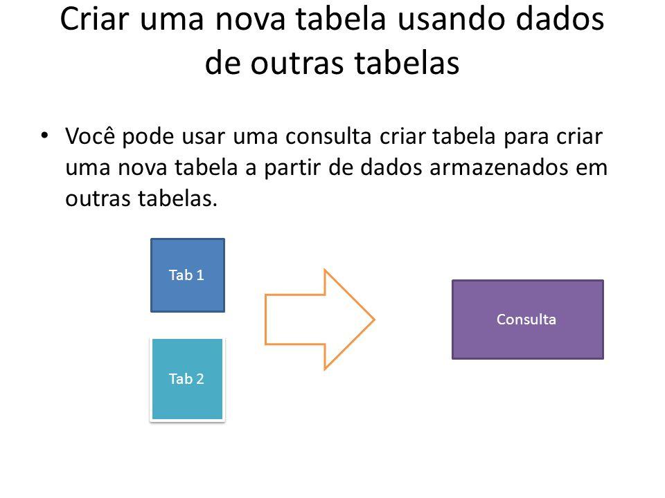 Criar uma nova tabela usando dados de outras tabelas Você pode usar uma consulta criar tabela para criar uma nova tabela a partir de dados armazenados
