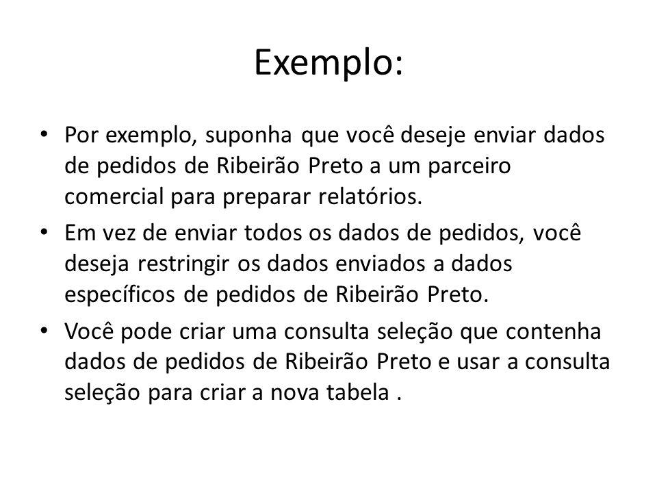 Exemplo: Por exemplo, suponha que você deseje enviar dados de pedidos de Ribeirão Preto a um parceiro comercial para preparar relatórios. Em vez de en