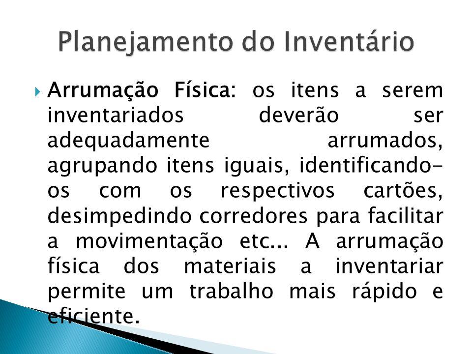 Arrumação Física: os itens a serem inventariados deverão ser adequadamente arrumados, agrupando itens iguais, identificando- os com os respectivos car