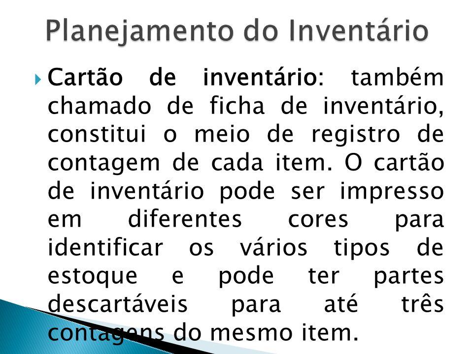 Cartão de inventário: também chamado de ficha de inventário, constitui o meio de registro de contagem de cada item. O cartão de inventário pode ser im