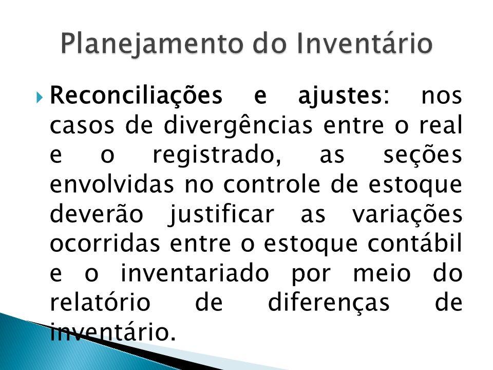 Reconciliações e ajustes: nos casos de divergências entre o real e o registrado, as seções envolvidas no controle de estoque deverão justificar as var