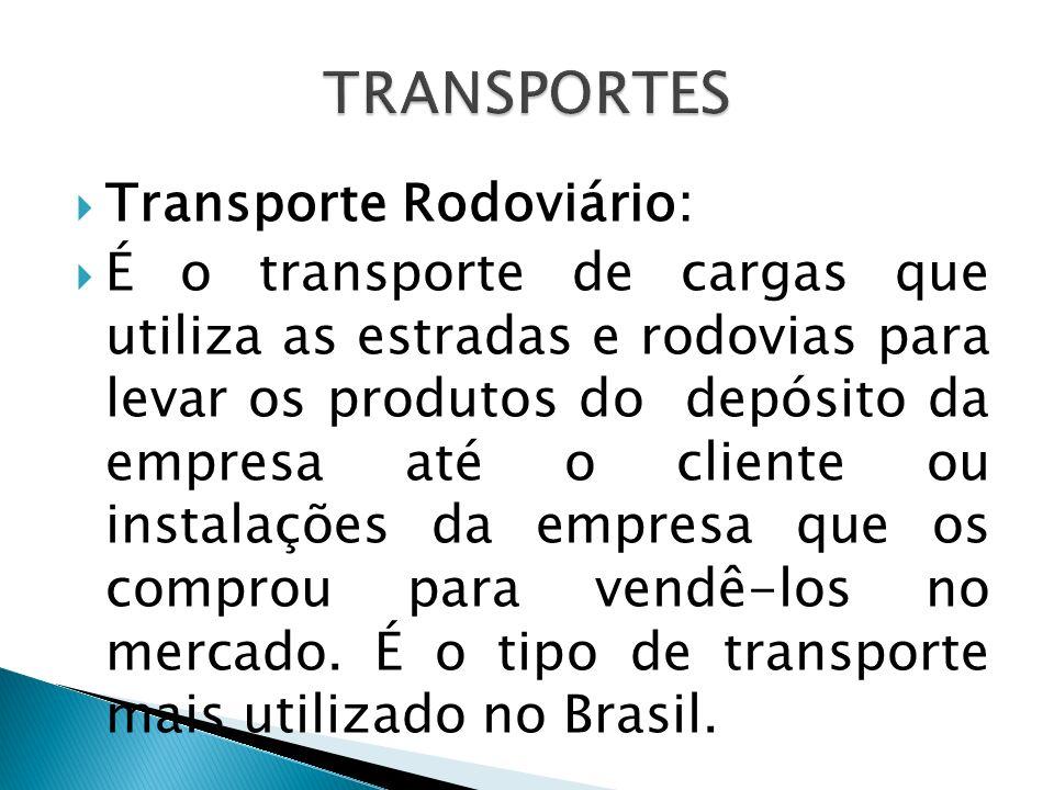 Transporte Rodoviário: É o transporte de cargas que utiliza as estradas e rodovias para levar os produtos do depósito da empresa até o cliente ou inst