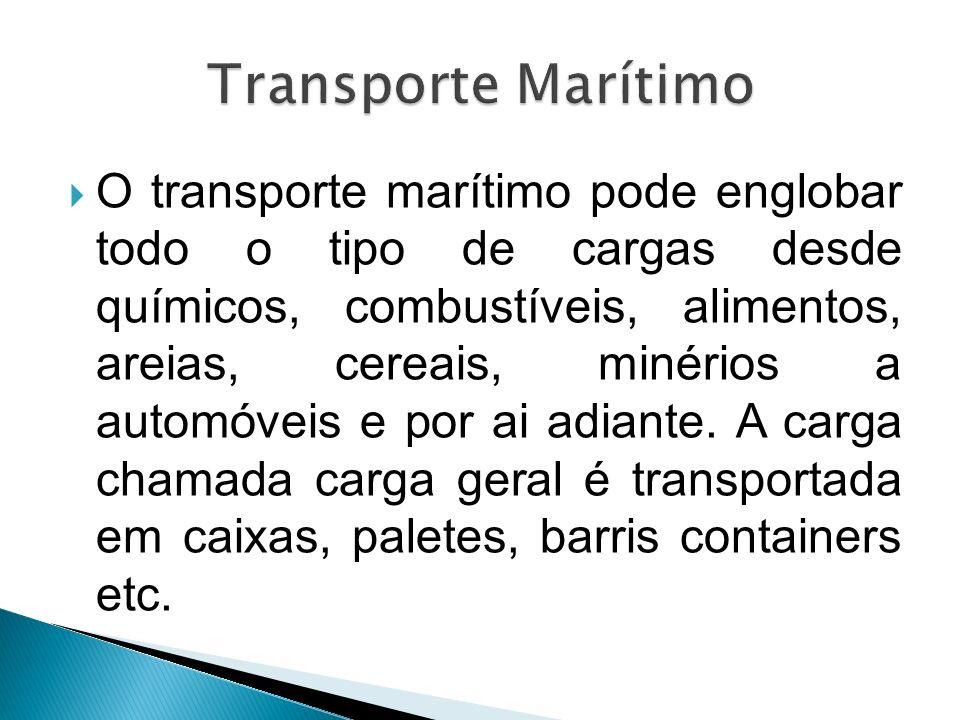 O transporte marítimo pode englobar todo o tipo de cargas desde químicos, combustíveis, alimentos, areias, cereais, minérios a automóveis e por ai adi