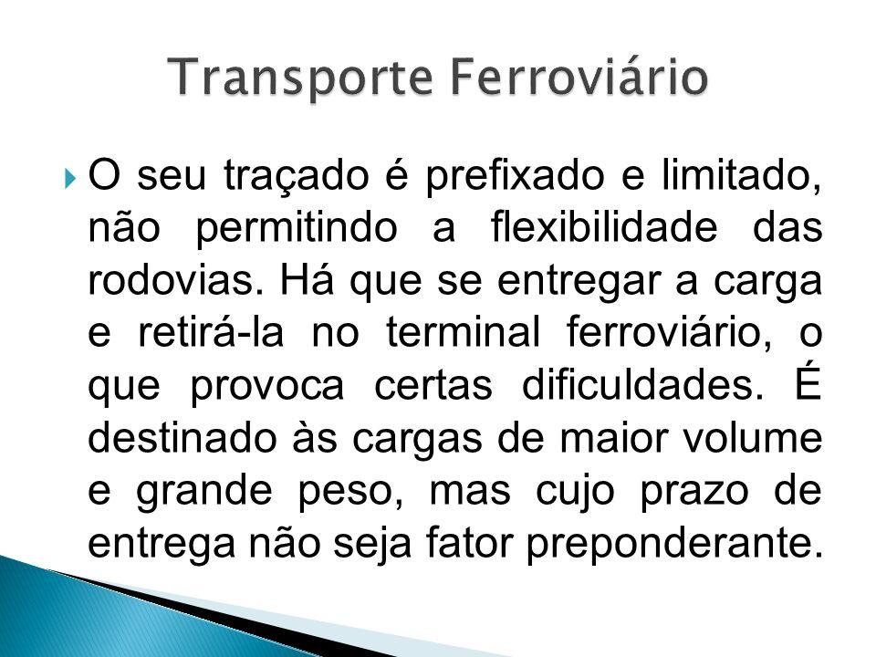 O seu traçado é prefixado e limitado, não permitindo a flexibilidade das rodovias. Há que se entregar a carga e retirá-la no terminal ferroviário, o q