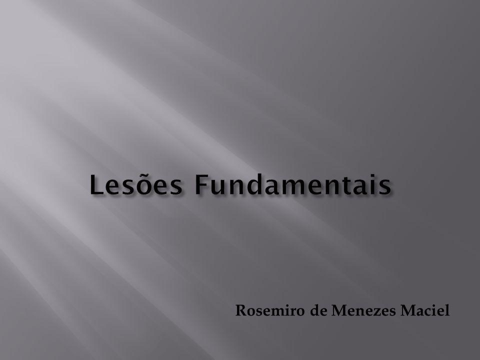 Lesões fundamentais são como letras de um alfabeto, indispensáveis para se conhecer o idioma.