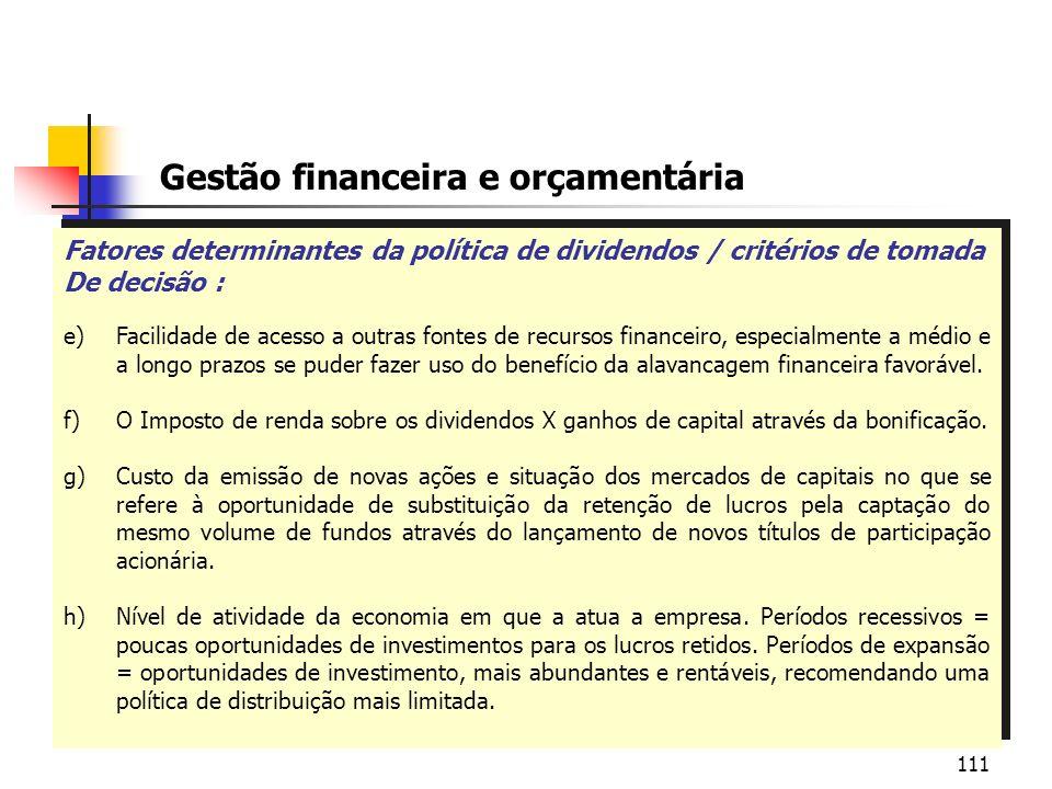 111 Gestão financeira e orçamentária Fatores determinantes da política de dividendos / critérios de tomada De decisão : e)Facilidade de acesso a outra