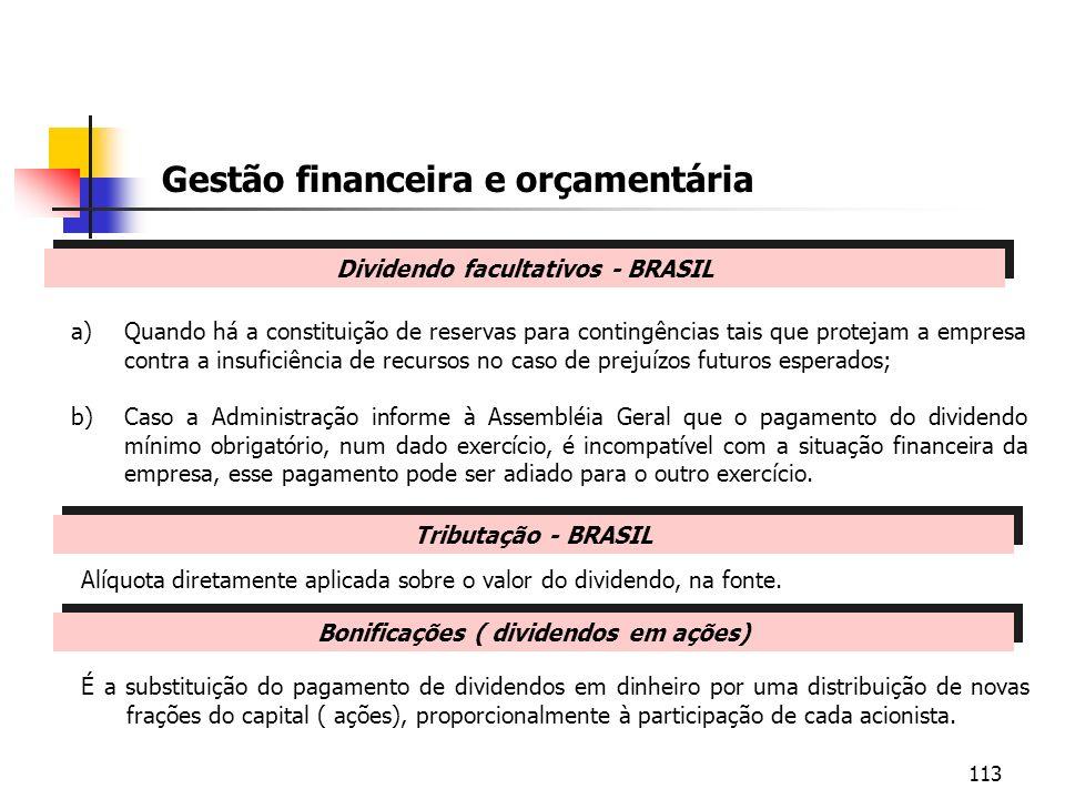 113 Gestão financeira e orçamentária Dividendo facultativos - BRASIL a)Quando há a constituição de reservas para contingências tais que protejam a emp