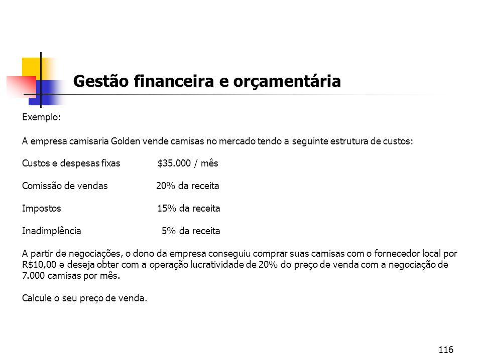 116 Gestão financeira e orçamentária Exemplo: A empresa camisaria Golden vende camisas no mercado tendo a seguinte estrutura de custos: Custos e despe