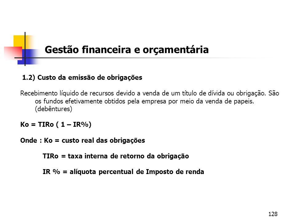 128 Gestão financeira e orçamentária 1.2) Custo da emissão de obrigações Recebimento líquido de recursos devido a venda de um título de dívida ou obri