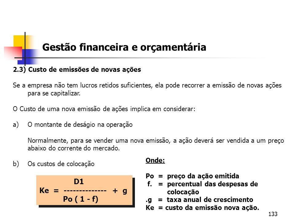 133 Gestão financeira e orçamentária 2.3) Custo de emissões de novas ações Se a empresa não tem lucros retidos suficientes, ela pode recorrer a emissã
