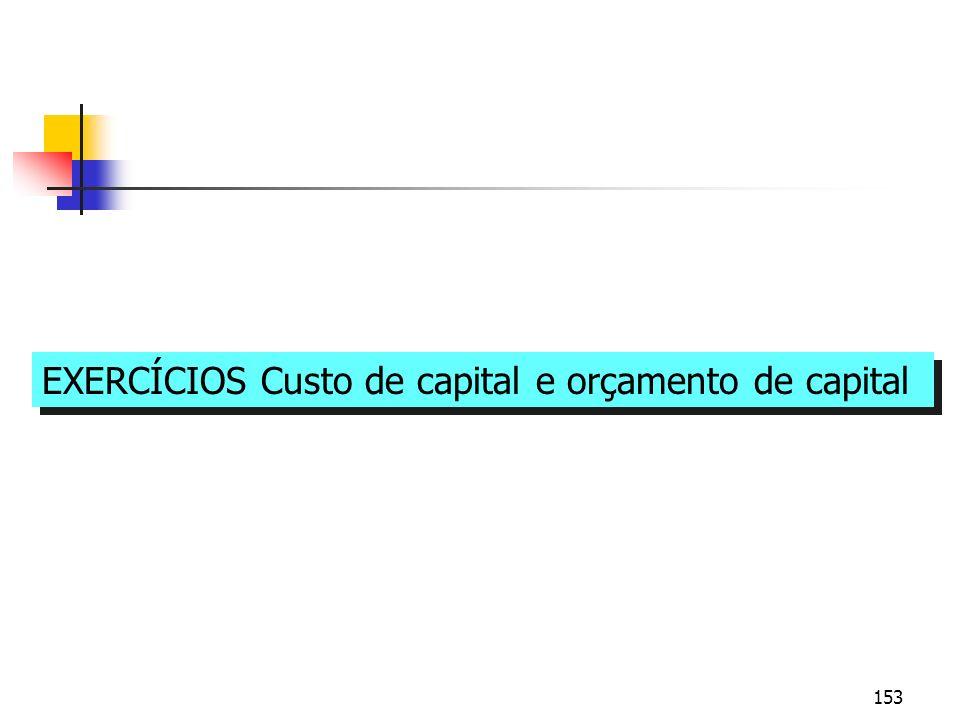 153 EXERCÍCIOS Custo de capital e orçamento de capital