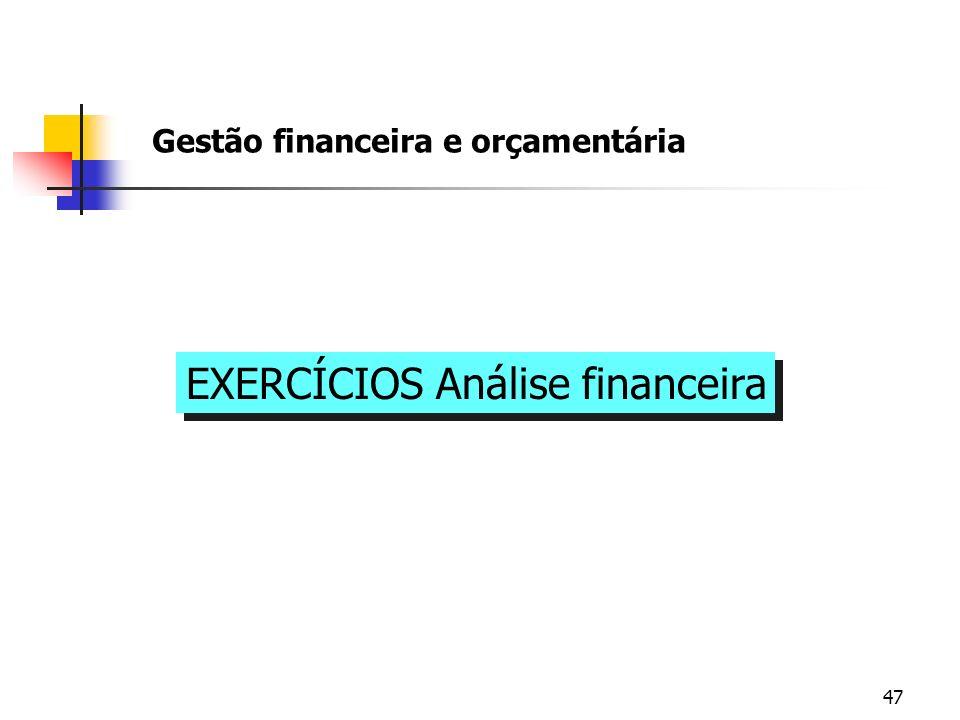 47 Gestão financeira e orçamentária EXERCÍCIOS Análise financeira
