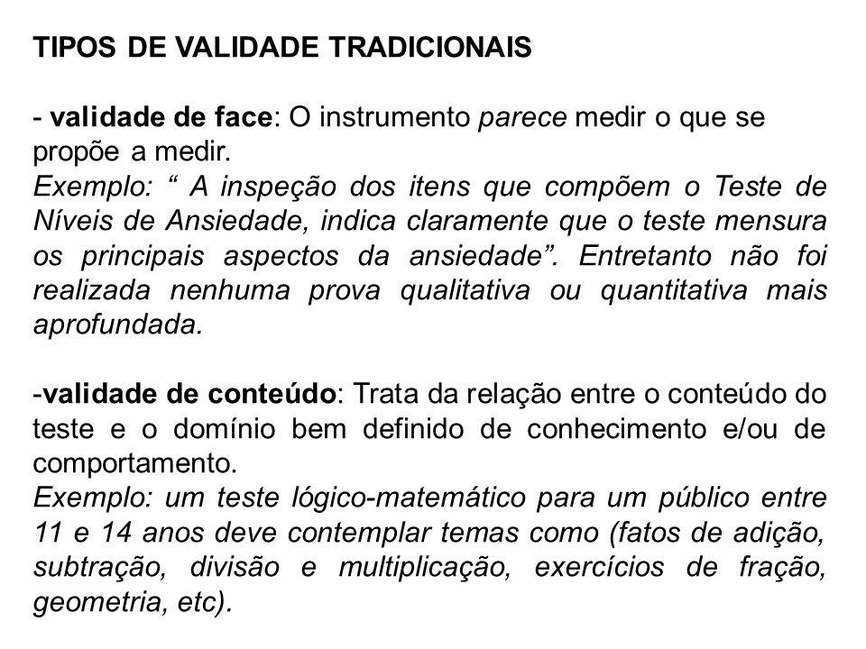TIPOS DE VALIDADE TRADICIONAIS - validade de face: O instrumento parece medir o que se propõe a medir. Exemplo: A inspeção dos itens que compõem o Tes