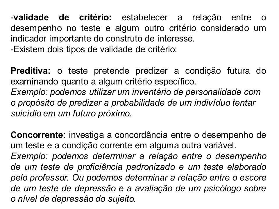 -validade de critério: estabelecer a relação entre o desempenho no teste e algum outro critério considerado um indicador importante do construto de in