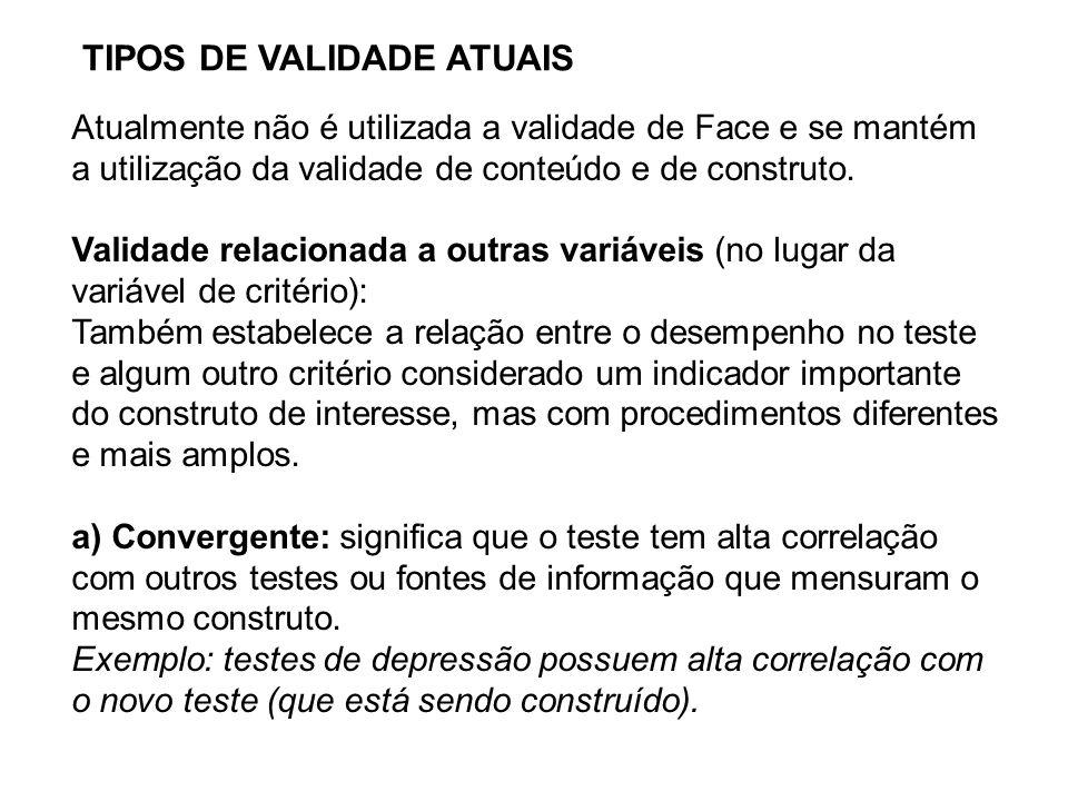 TIPOS DE VALIDADE ATUAIS Atualmente não é utilizada a validade de Face e se mantém a utilização da validade de conteúdo e de construto. Validade relac
