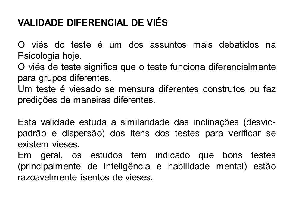 VALIDADE DIFERENCIAL DE VIÉS O viés do teste é um dos assuntos mais debatidos na Psicologia hoje. O viés de teste significa que o teste funciona difer