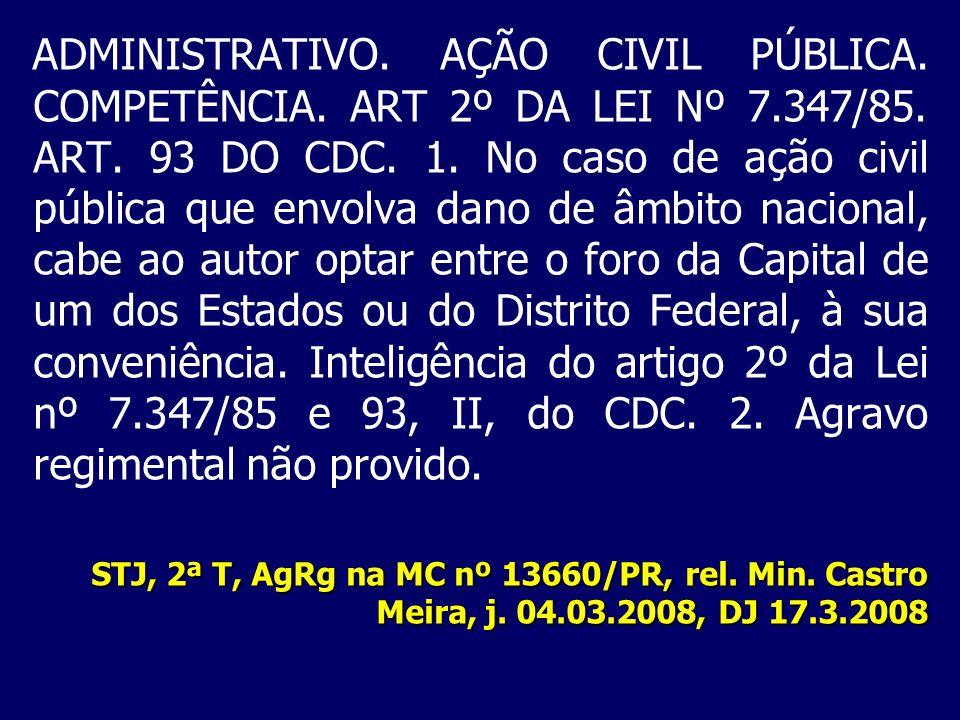 ADMINISTRATIVO. AÇÃO CIVIL PÚBLICA. COMPETÊNCIA. ART 2º DA LEI Nº 7.347/85. ART. 93 DO CDC. 1. No caso de ação civil pública que envolva dano de âmbit