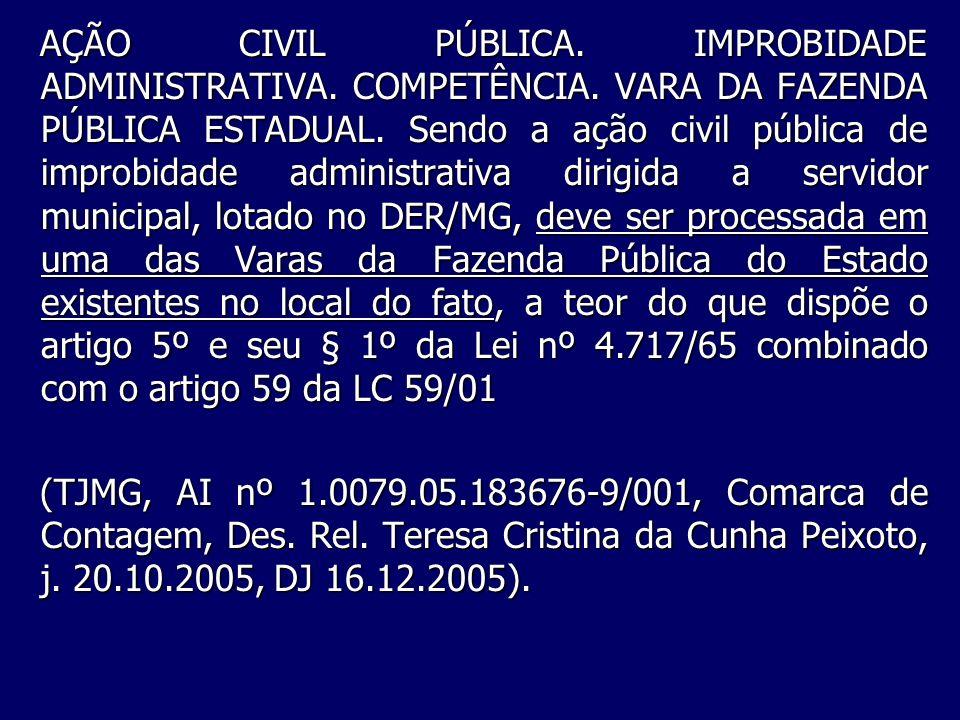 AÇÃO CIVIL PÚBLICA. IMPROBIDADE ADMINISTRATIVA. COMPETÊNCIA. VARA DA FAZENDA PÚBLICA ESTADUAL. Sendo a ação civil pública de improbidade administrativ