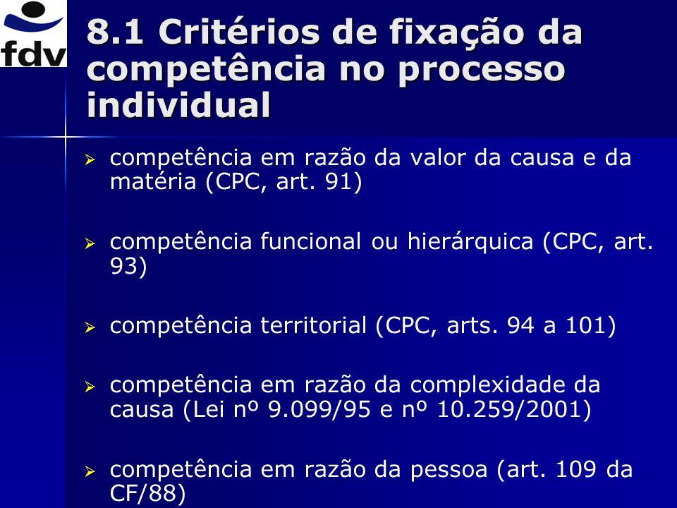 8.1 Critérios de fixação da competência no processo individual competência em razão da valor da causa e da matéria (CPC, art. 91) competência funciona