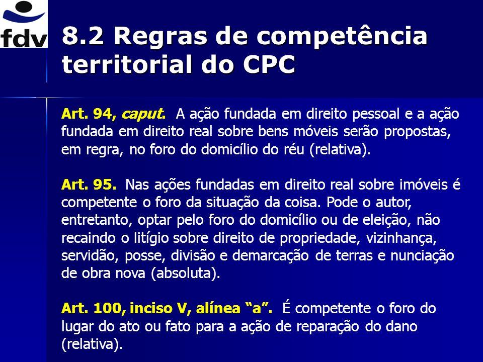 8.2 Regras de competência territorial do CPC Art. 94, caput. A ação fundada em direito pessoal e a ação fundada em direito real sobre bens móveis serã