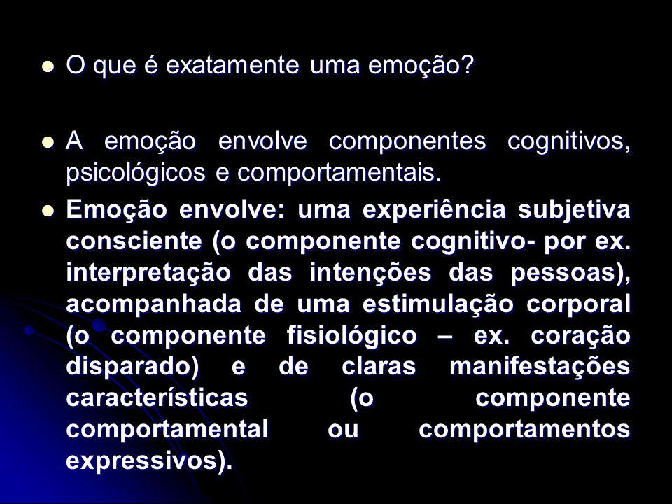 O que é exatamente uma emoção? O que é exatamente uma emoção? A emoção envolve componentes cognitivos, psicológicos e comportamentais. A emoção envolv