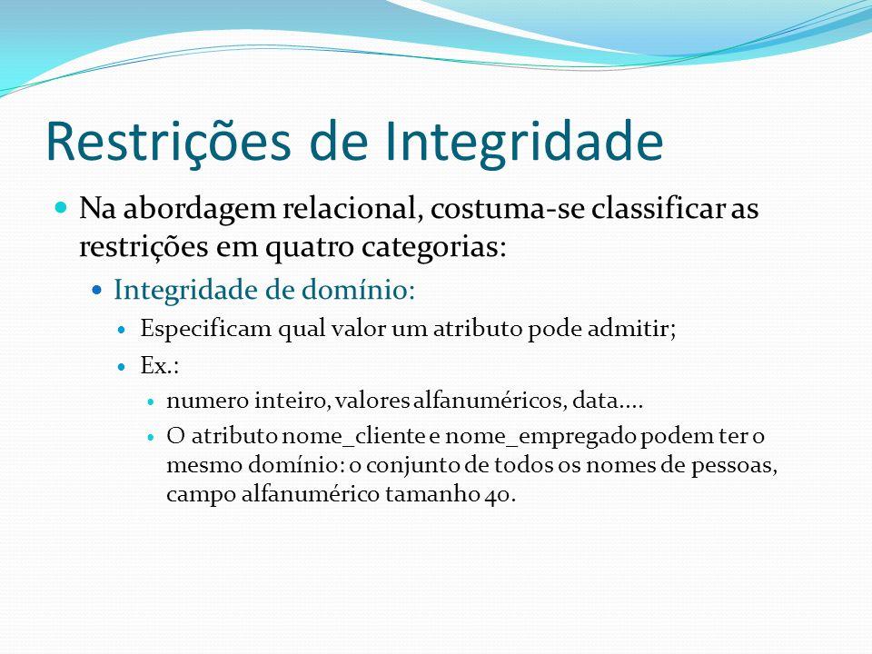 Restrições de Integridade Na abordagem relacional, costuma-se classificar as restrições em quatro categorias: Integridade de domínio: Especificam qual