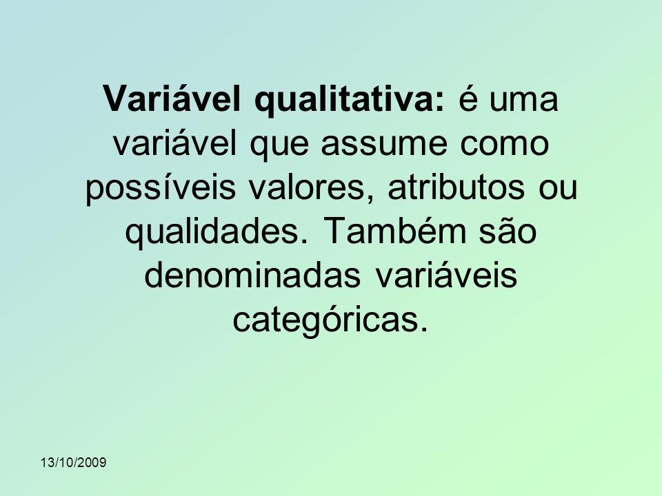 13/10/2009 Variável quantitativa: é uma variável que assume como possíveis valores, números.