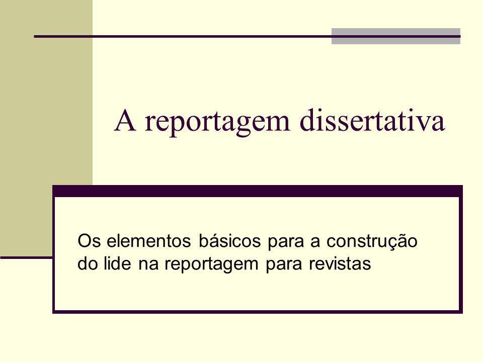 A reportagem dissertativa Os elementos básicos para a construção do lide na reportagem para revistas