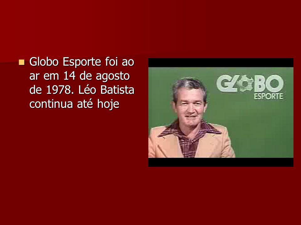 Globo Esporte foi ao ar em 14 de agosto de 1978. Léo Batista continua até hoje Globo Esporte foi ao ar em 14 de agosto de 1978. Léo Batista continua a