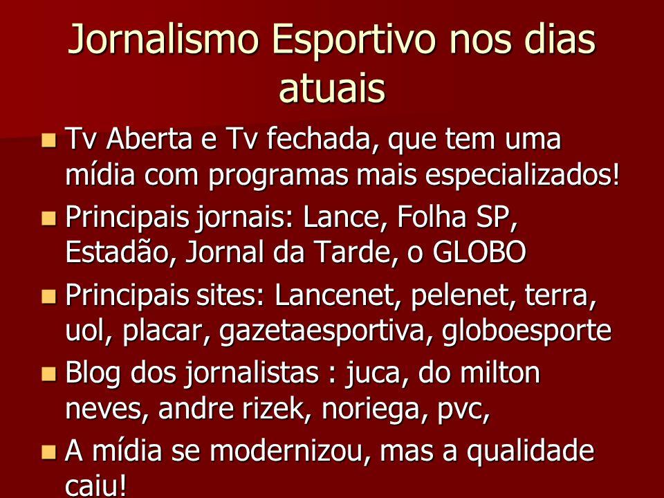 Jornalismo Esportivo nos dias atuais Tv Aberta e Tv fechada, que tem uma mídia com programas mais especializados! Tv Aberta e Tv fechada, que tem uma