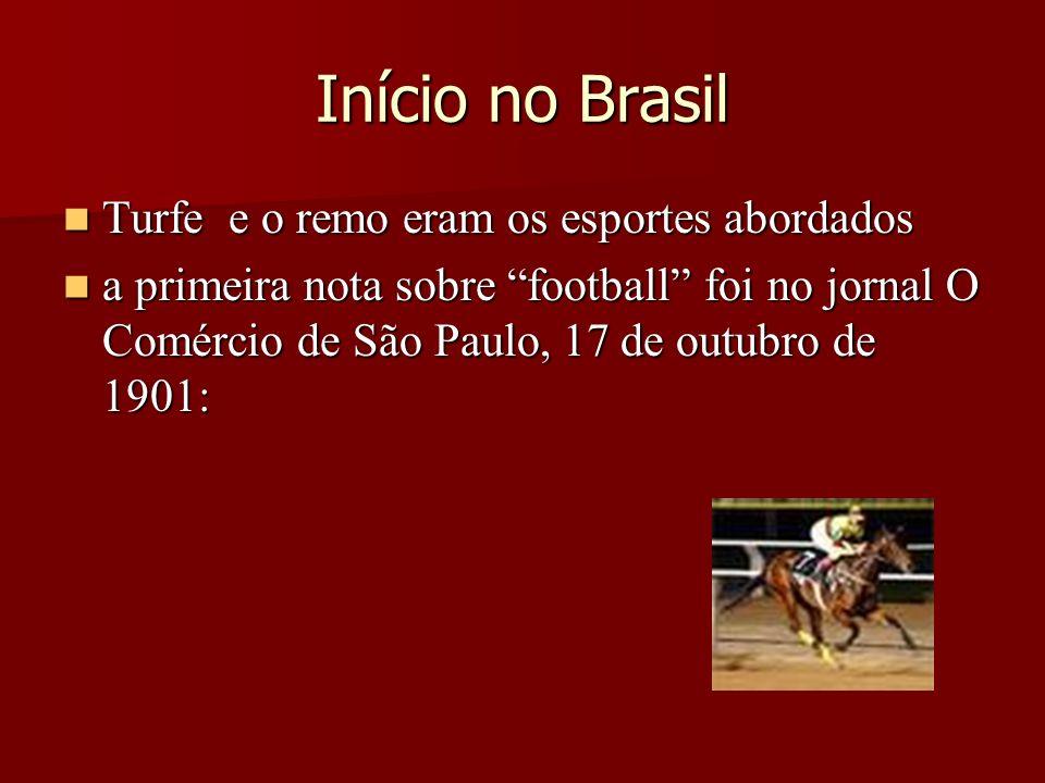 Início no Brasil Turfe e o remo eram os esportes abordados Turfe e o remo eram os esportes abordados a primeira nota sobre football foi no jornal O Co