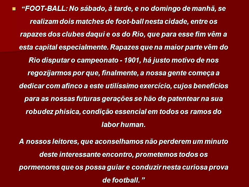 FOOT-BALL: No sábado, à tarde, e no domingo de manhã, se realizam dois matches de foot-ball nesta cidade, entre os rapazes dos clubes daqui e os do Ri