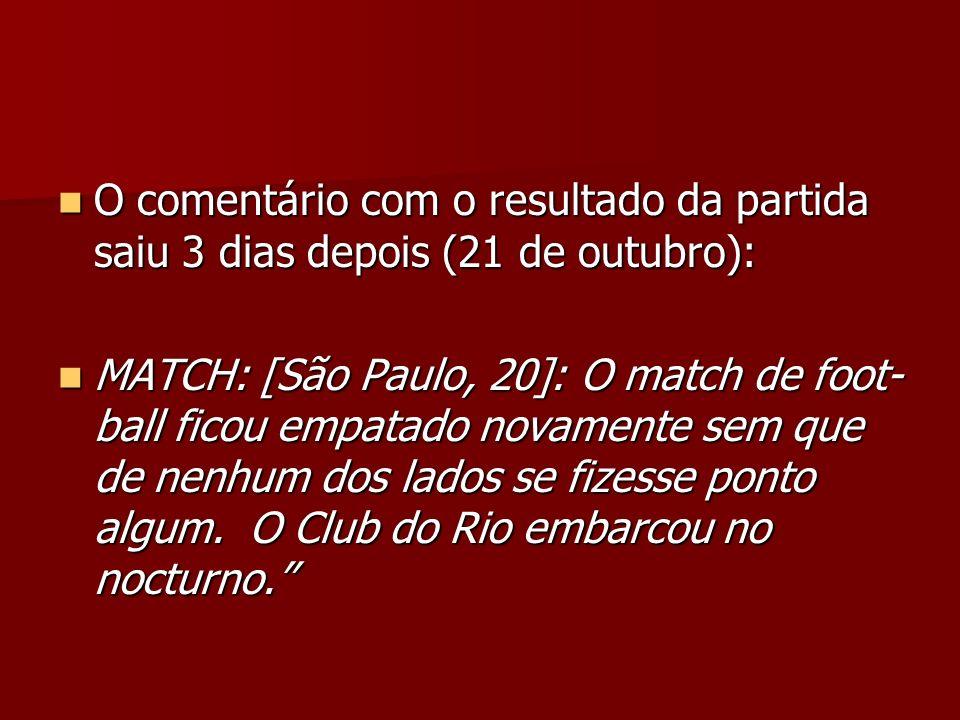 O comentário com o resultado da partida saiu 3 dias depois (21 de outubro): O comentário com o resultado da partida saiu 3 dias depois (21 de outubro)