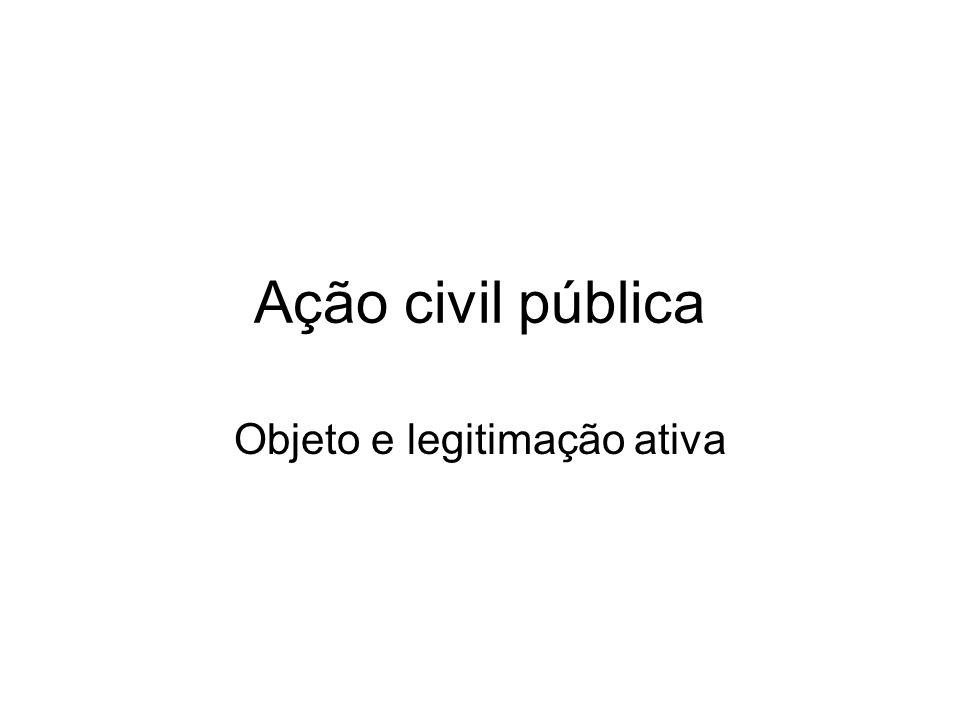 Ação civil pública Objeto e legitimação ativa