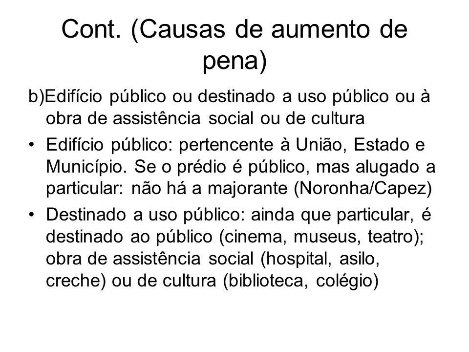 Cont. (Causas de aumento de pena) b)Edifício público ou destinado a uso público ou à obra de assistência social ou de cultura Edifício público: perten
