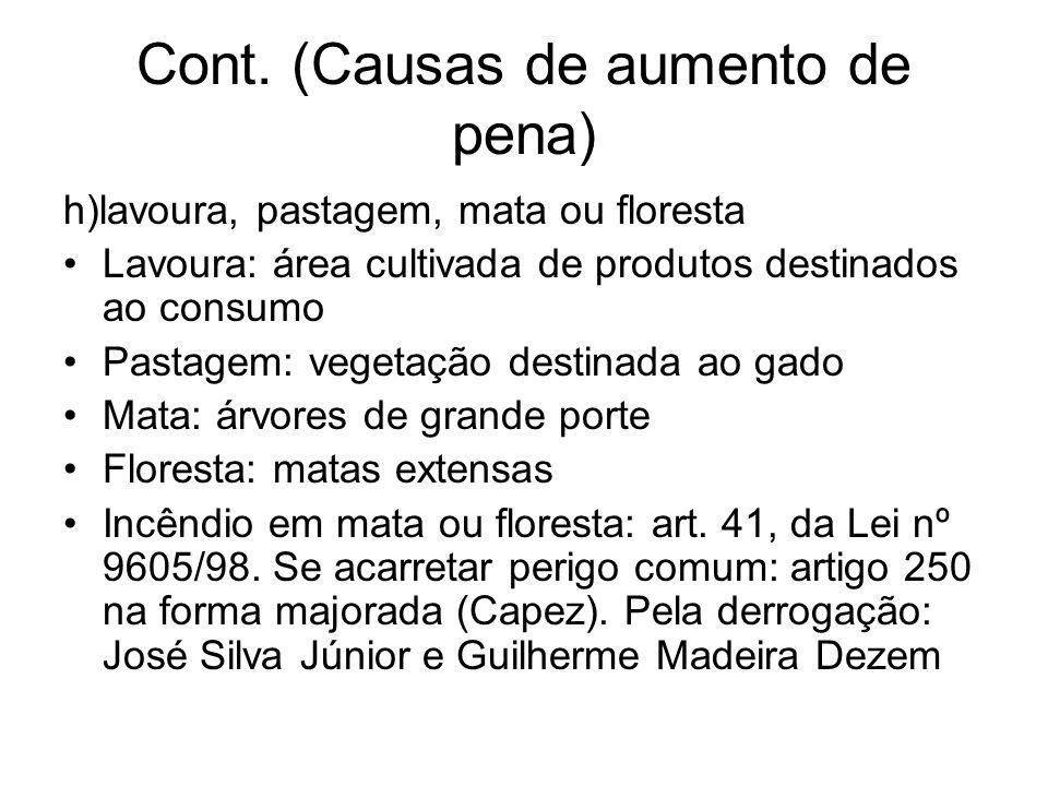 Cont. (Causas de aumento de pena) h)lavoura, pastagem, mata ou floresta Lavoura: área cultivada de produtos destinados ao consumo Pastagem: vegetação