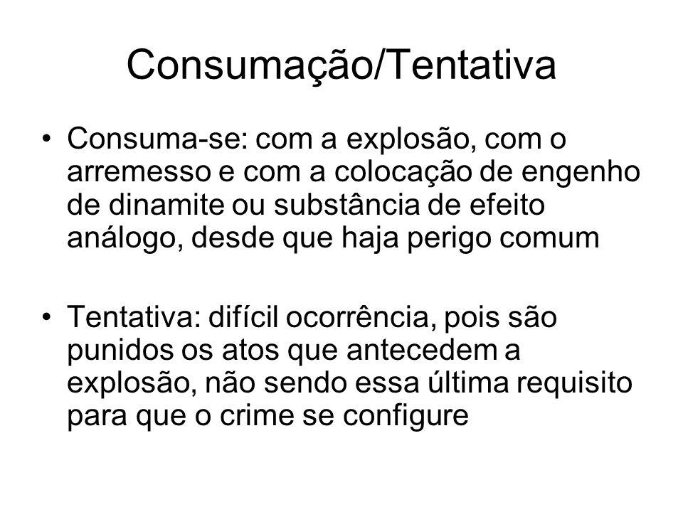 Consumação/Tentativa Consuma-se: com a explosão, com o arremesso e com a colocação de engenho de dinamite ou substância de efeito análogo, desde que h