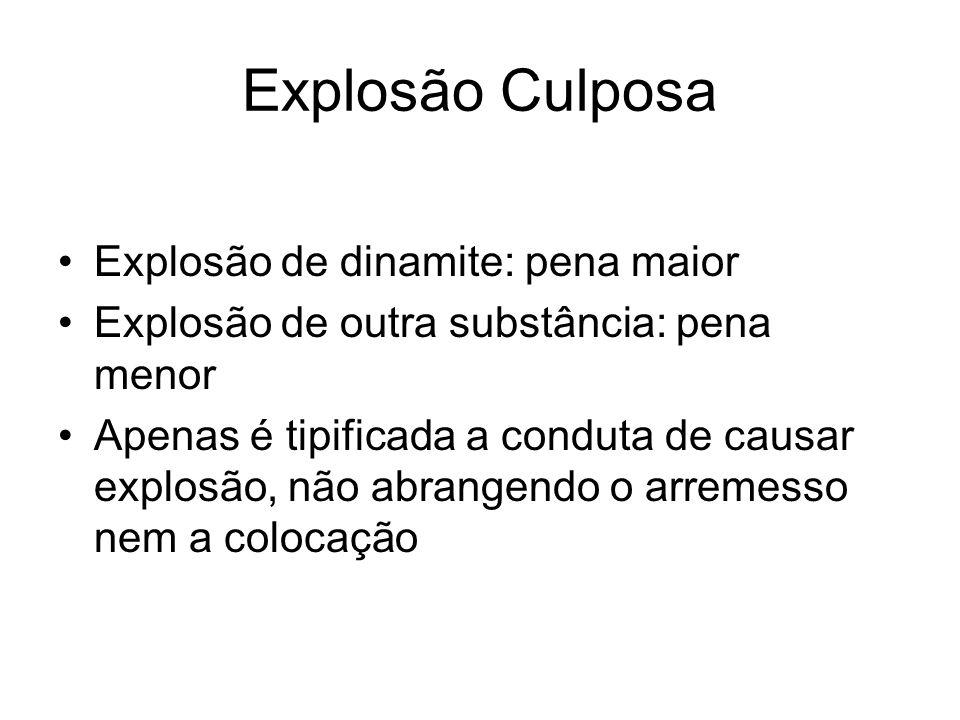 Explosão Culposa Explosão de dinamite: pena maior Explosão de outra substância: pena menor Apenas é tipificada a conduta de causar explosão, não abran