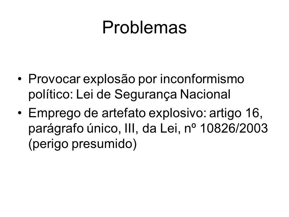 Problemas Provocar explosão por inconformismo político: Lei de Segurança Nacional Emprego de artefato explosivo: artigo 16, parágrafo único, III, da L
