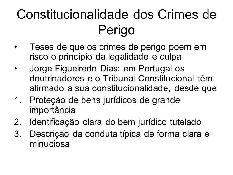 Constitucionalidade dos Crimes de Perigo Teses de que os crimes de perigo põem em risco o princípio da legalidade e culpa Jorge Figueiredo Dias: em Po