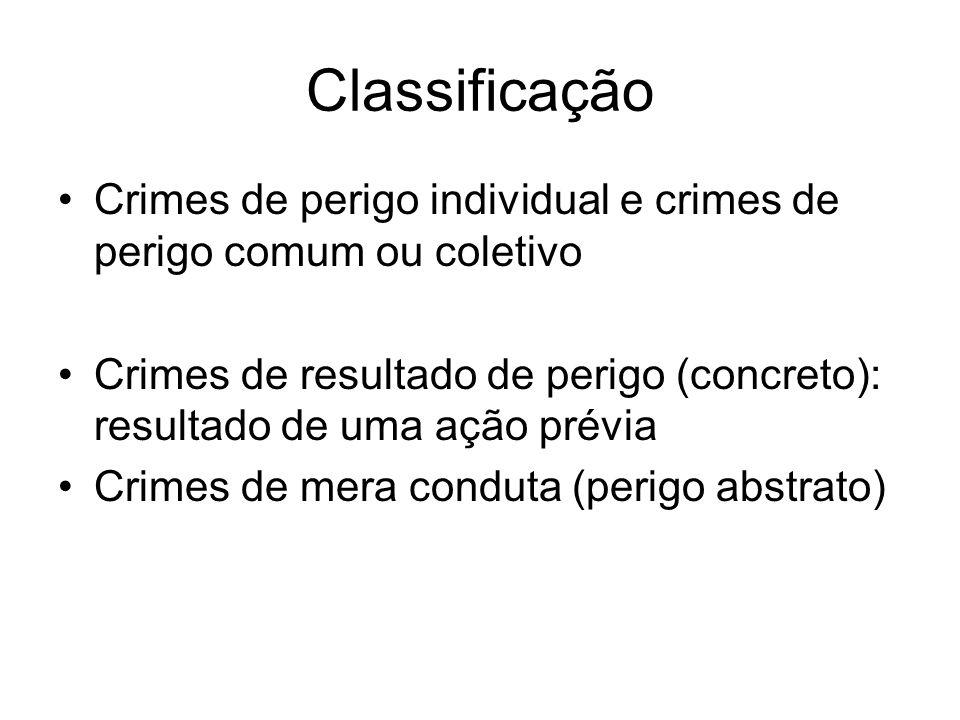 Classificação Crimes de perigo individual e crimes de perigo comum ou coletivo Crimes de resultado de perigo (concreto): resultado de uma ação prévia