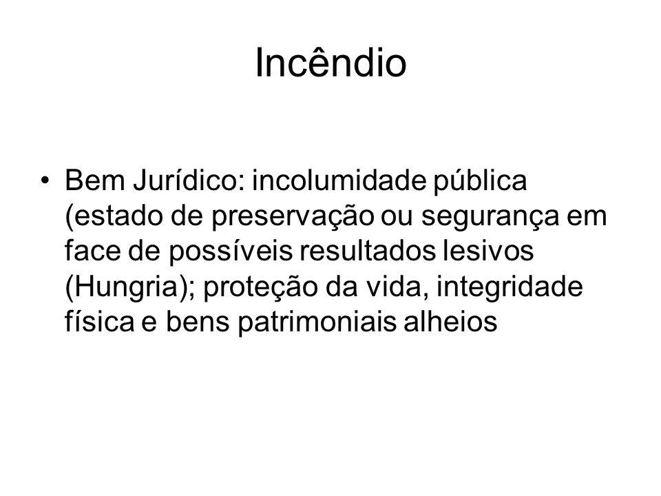 Incêndio Bem Jurídico: incolumidade pública (estado de preservação ou segurança em face de possíveis resultados lesivos (Hungria); proteção da vida, i
